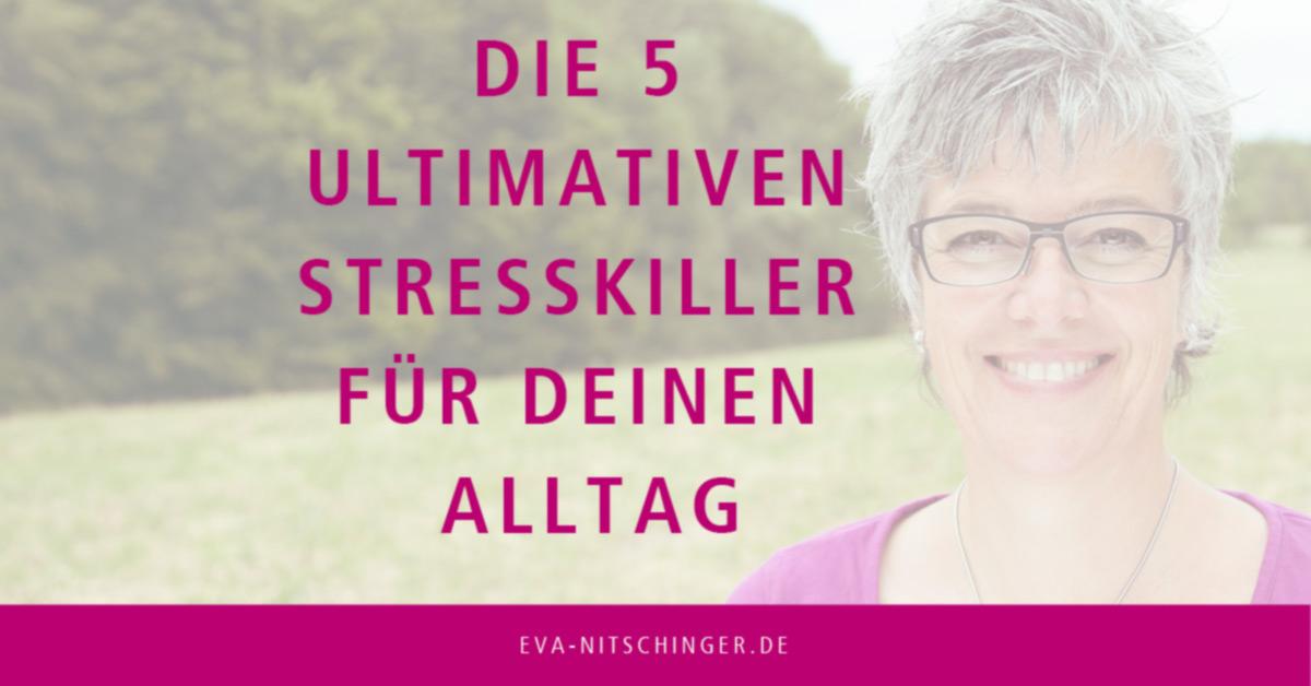 Die 5 ultimativen Stresskiller für deinen Alltag