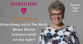 Erleuchtung durch The Work: Meine Mutter kritisiert mich! Ist das wahr?  – SUV038
