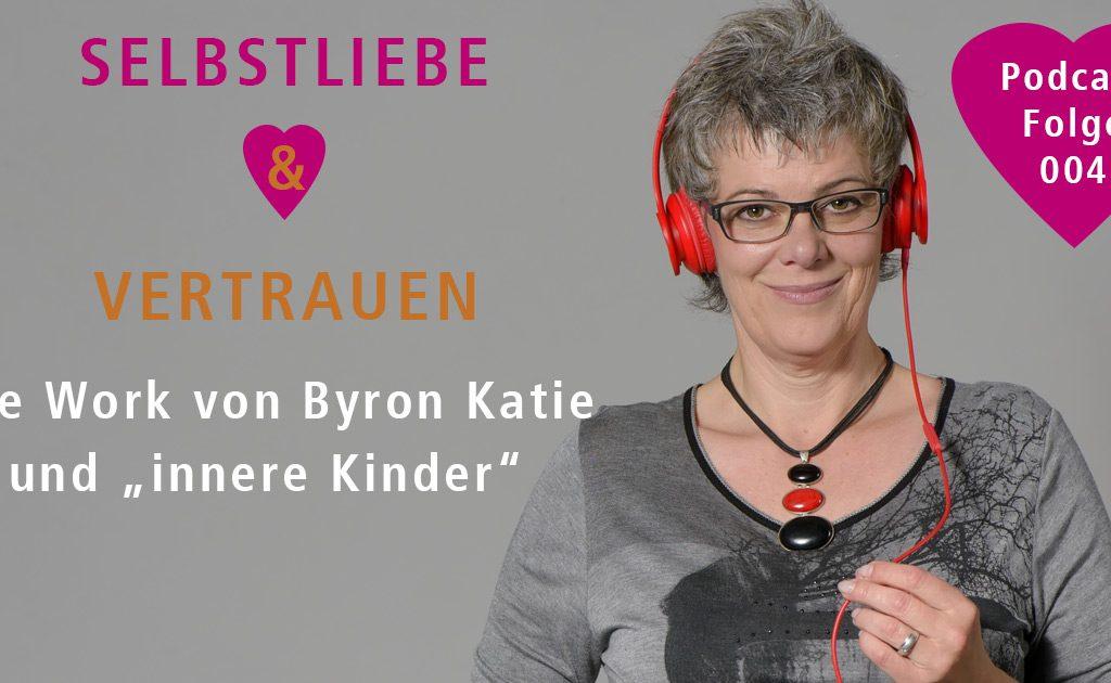 """The Work von Byron Katie und """"innere Kinder"""" – PODCAST 004"""
