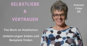 The Work ist Meditation: Umkehrungen bilden und Beispiele finden  [SuV091]